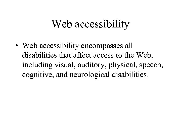 Web accessibility • Web accessibility encompasses all disabilities that affect access to the Web,