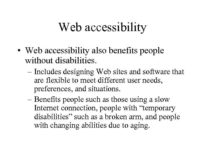 Web accessibility • Web accessibility also benefits people without disabilities. – Includes designing Web