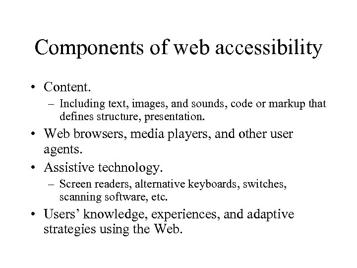 Components of web accessibility • Content. – Including text, images, and sounds, code or