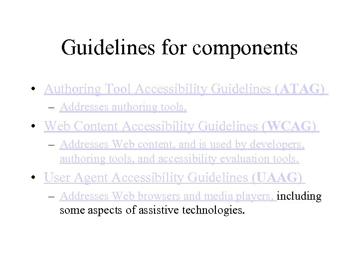 Guidelines for components • Authoring Tool Accessibility Guidelines (ATAG) – Addresses authoring tools. •