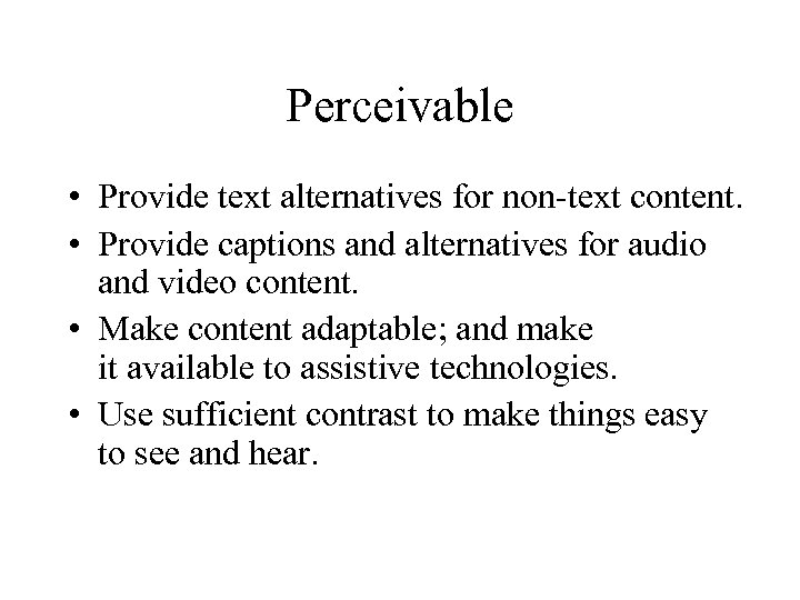 Perceivable • Provide text alternatives for non-text content. • Provide captions and alternatives for