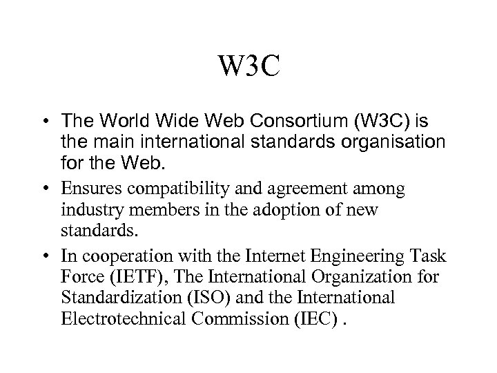 W 3 C • The World Wide Web Consortium (W 3 C) is the