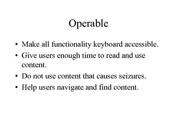 Operable • Make all functionality keyboard accessible. • Give users enough time to read