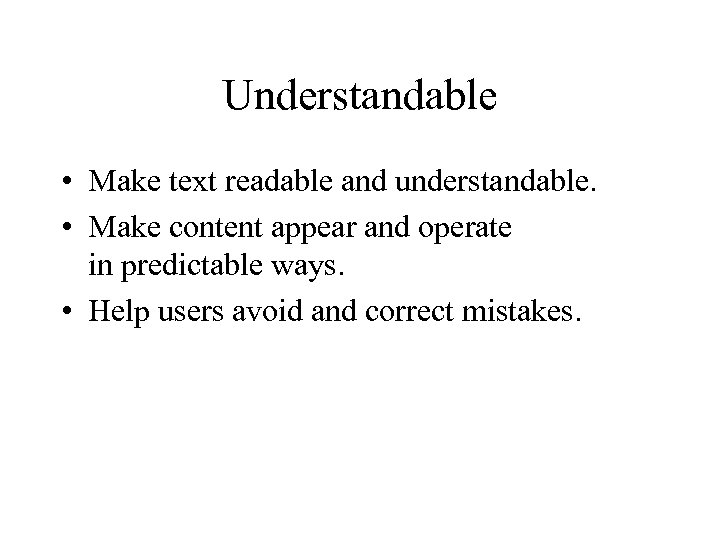 Understandable • Make text readable and understandable. • Make content appear and operate in