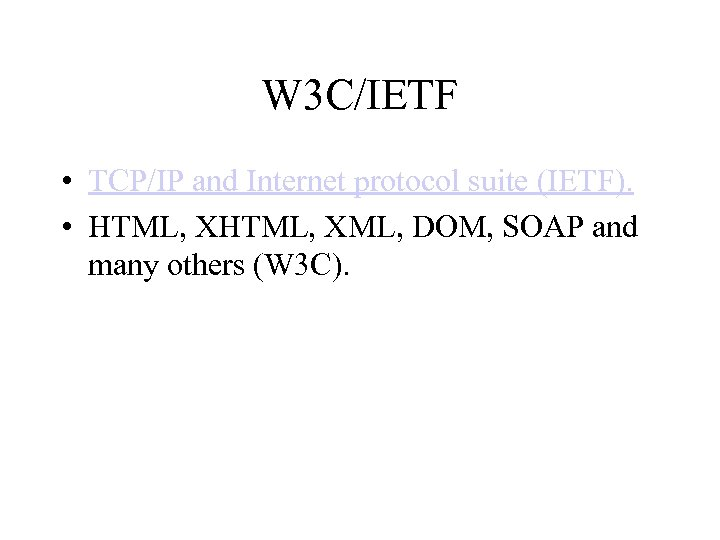 W 3 C/IETF • TCP/IP and Internet protocol suite (IETF). • HTML, XML, DOM,
