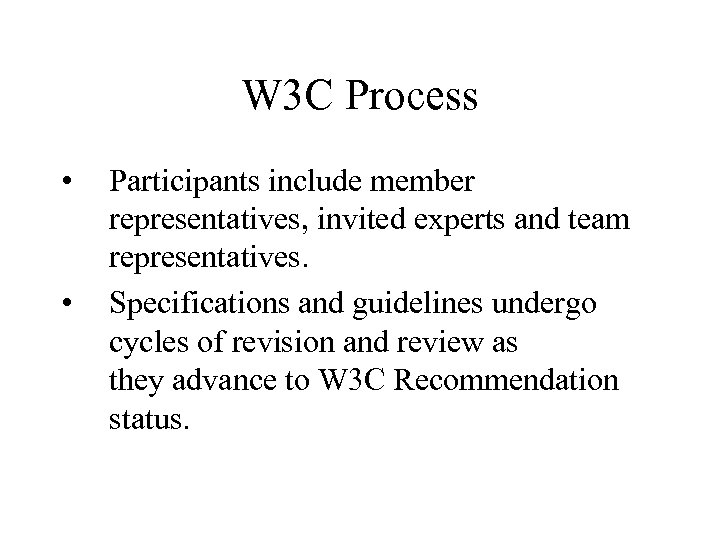 W 3 C Process • • Participants include member representatives, invited experts and team
