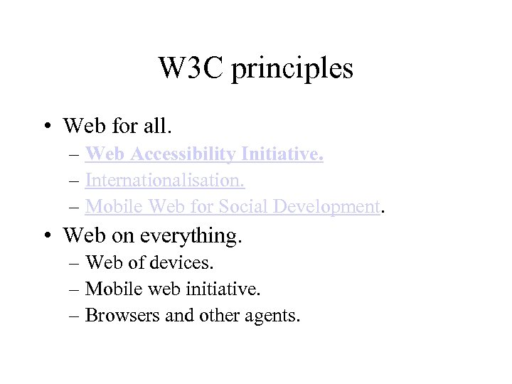 W 3 C principles • Web for all. – Web Accessibility Initiative. – Internationalisation.