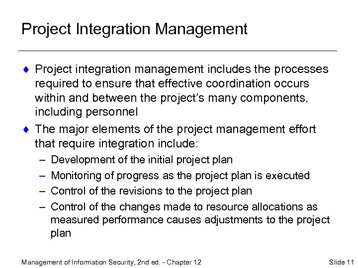Project Integration Management ¨ Project integration management includes the processes required to ensure that