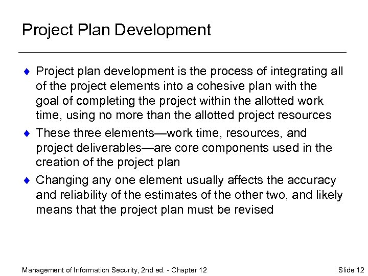 Project Plan Development ¨ Project plan development is the process of integrating all of