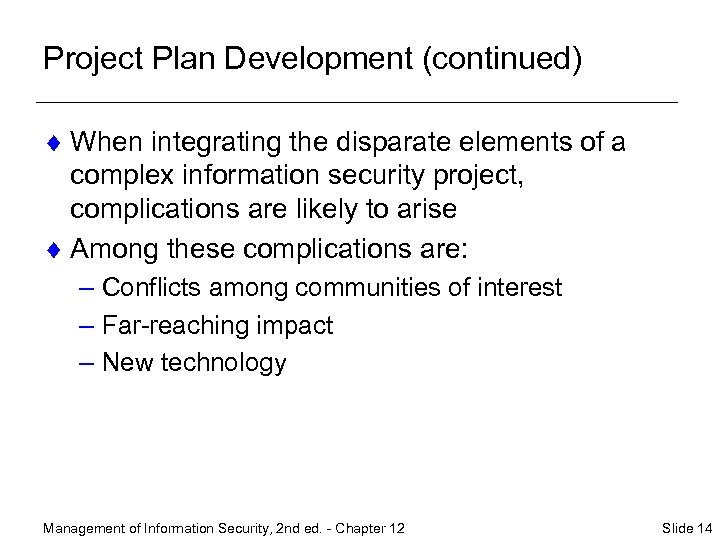 Project Plan Development (continued) ¨ When integrating the disparate elements of a complex information