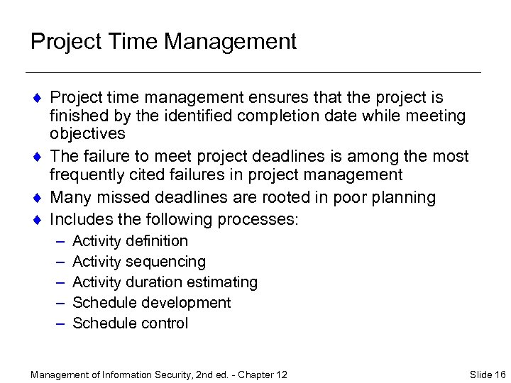 Project Time Management ¨ Project time management ensures that the project is finished by