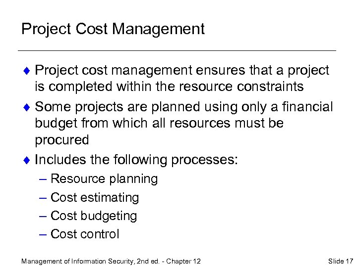 Project Cost Management ¨ Project cost management ensures that a project is completed within