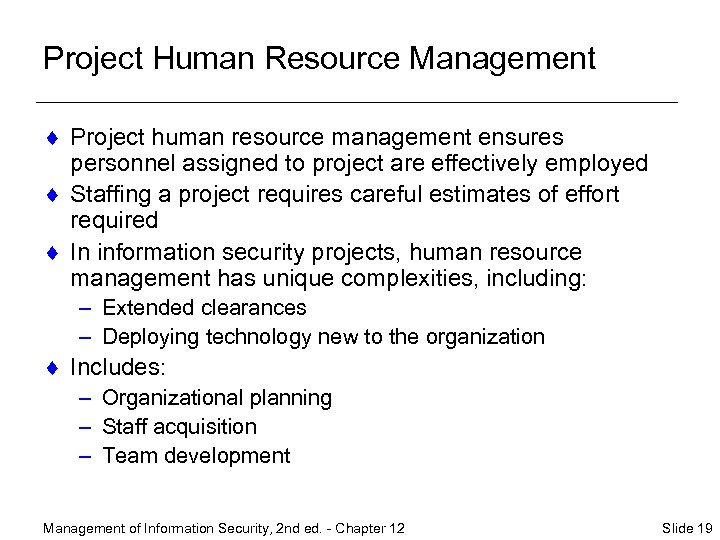 Project Human Resource Management ¨ Project human resource management ensures personnel assigned to project