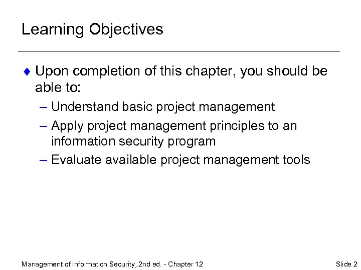Learning Objectives ¨ Upon completion of this chapter, you should be able to: –
