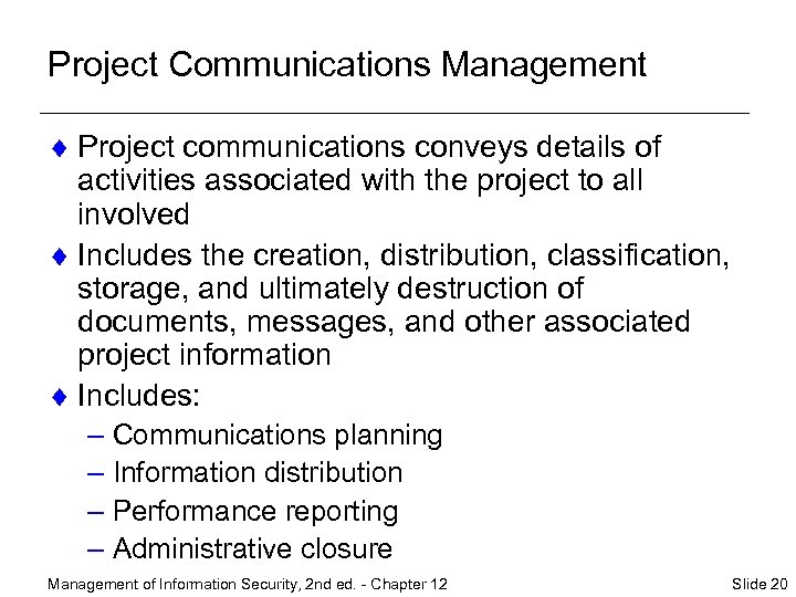 Project Communications Management ¨ Project communications conveys details of activities associated with the project