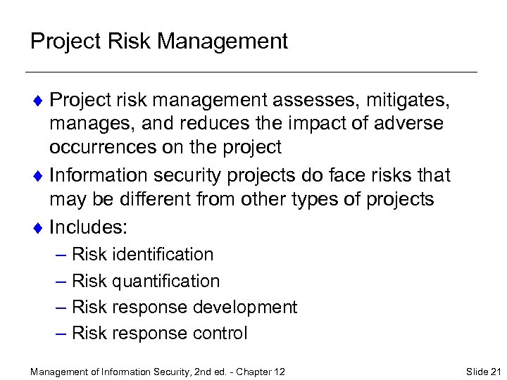 Project Risk Management ¨ Project risk management assesses, mitigates, manages, and reduces the impact