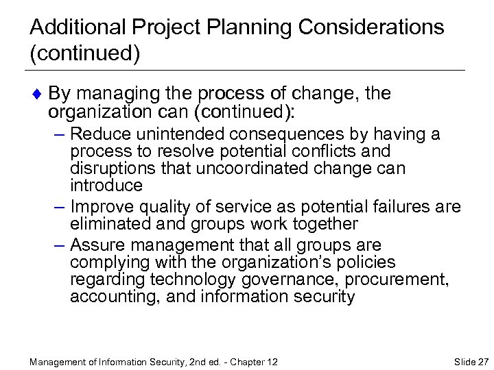 Additional Project Planning Considerations (continued) ¨ By managing the process of change, the organization