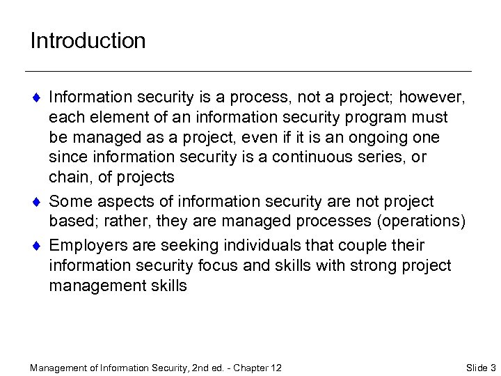 Introduction ¨ Information security is a process, not a project; however, each element of