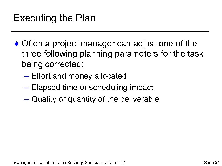 Executing the Plan ¨ Often a project manager can adjust one of the three