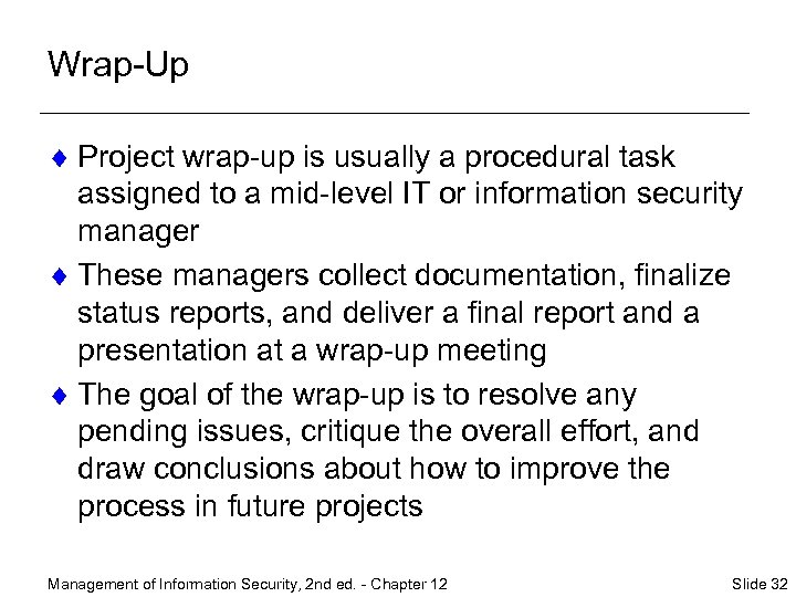Wrap-Up ¨ Project wrap-up is usually a procedural task assigned to a mid-level IT