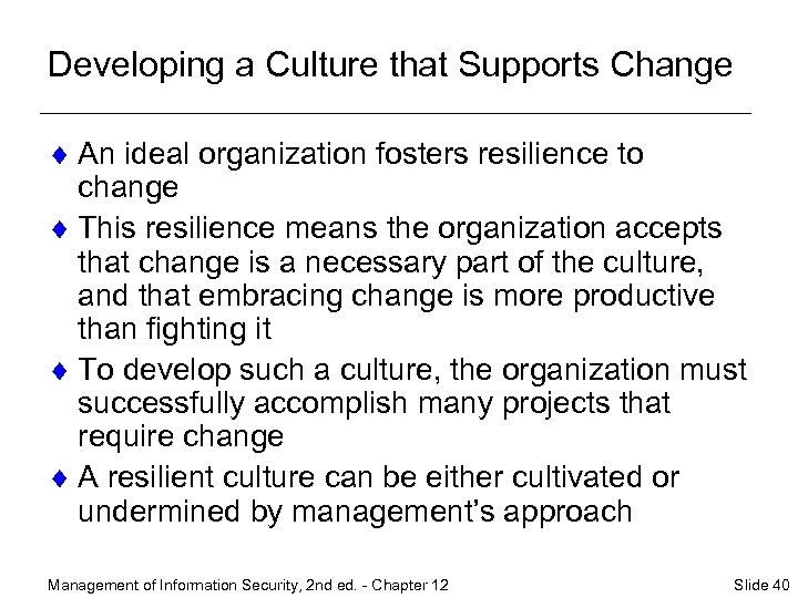 Developing a Culture that Supports Change ¨ An ideal organization fosters resilience to change