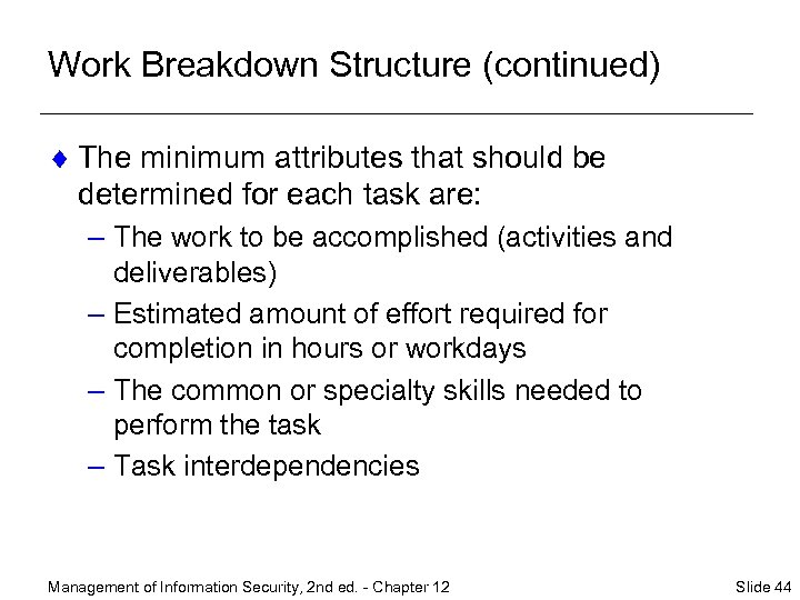 Work Breakdown Structure (continued) ¨ The minimum attributes that should be determined for each