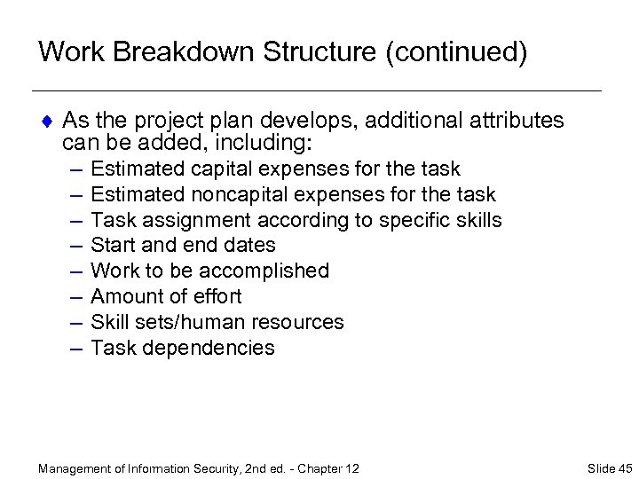 Work Breakdown Structure (continued) ¨ As the project plan develops, additional attributes can be