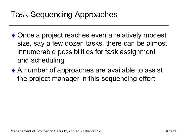 Task-Sequencing Approaches ¨ Once a project reaches even a relatively modest size, say a