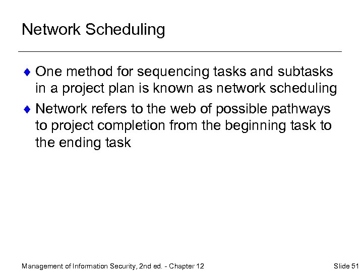 Network Scheduling ¨ One method for sequencing tasks and subtasks in a project plan