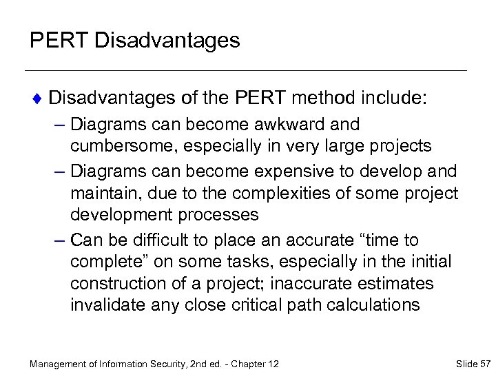 PERT Disadvantages ¨ Disadvantages of the PERT method include: – Diagrams can become awkward