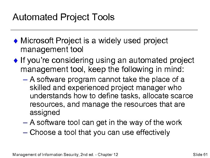 Automated Project Tools ¨ Microsoft Project is a widely used project management tool ¨