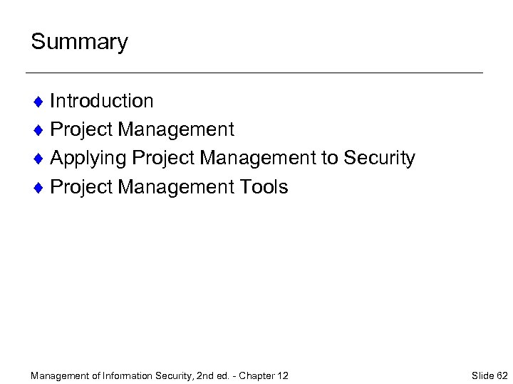 Summary ¨ Introduction ¨ Project Management ¨ Applying Project Management to Security ¨ Project