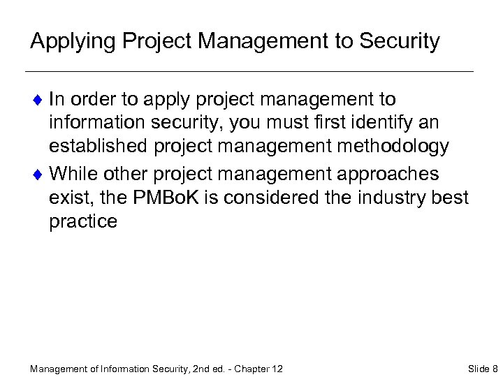 Applying Project Management to Security ¨ In order to apply project management to information