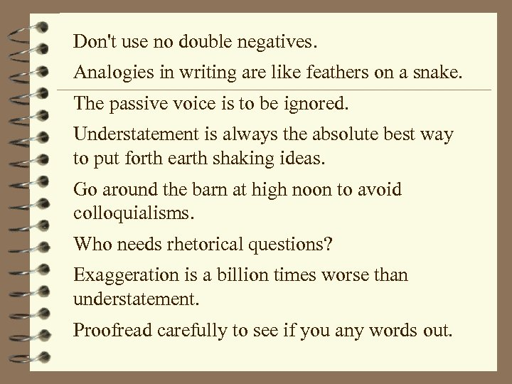 Don't use no double negatives. Analogies in writing are like feathers on a snake.