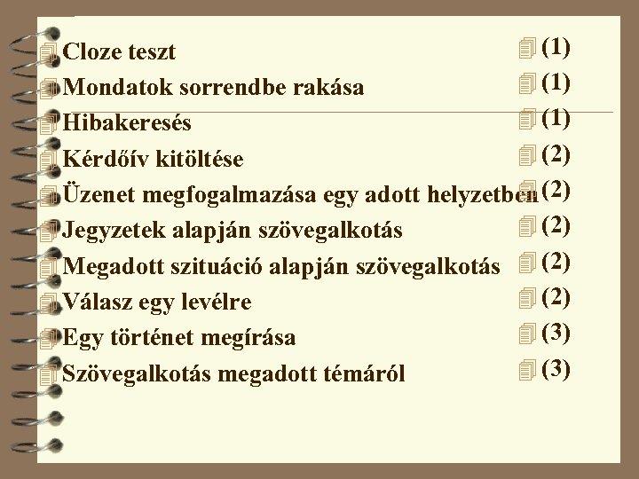 4 Cloze teszt 4 (1) 4 Mondatok sorrendbe rakása 4 (1) 4 Hibakeresés 4