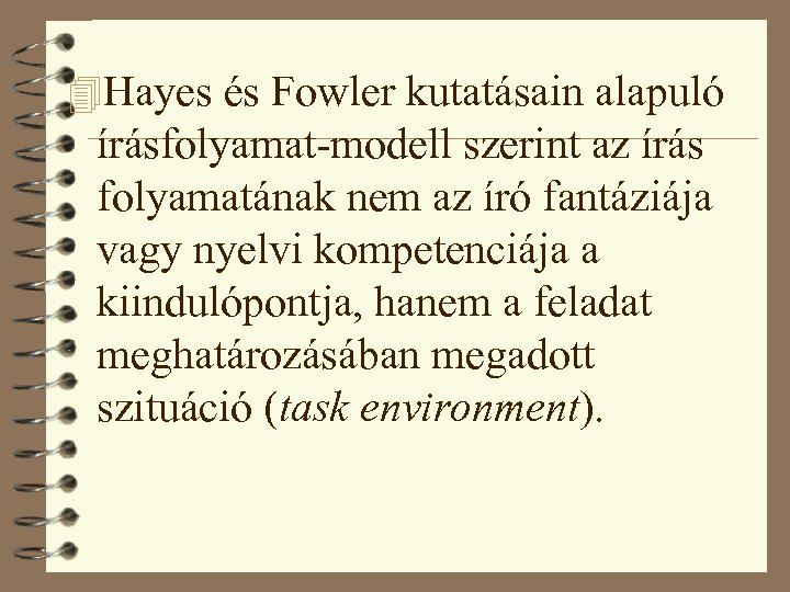 4 Hayes és Fowler kutatásain alapuló írásfolyamat-modell szerint az írás folyamatának nem az író
