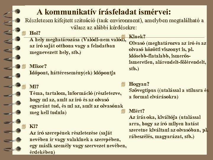 A kommunikatív írásfeladat ismérvei: - Részletesen kifejtett szituáció (task environment), amelyben megtalálható a válasz