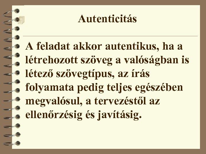 4 Autenticitás A feladat akkor autentikus, ha a létrehozott szöveg a valóságban is létező