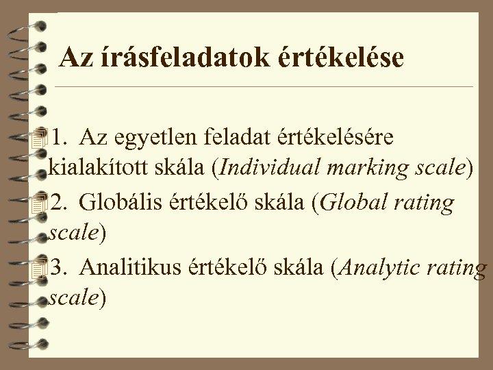 Az írásfeladatok értékelése 41. Az egyetlen feladat értékelésére kialakított skála (Individual marking scale) 42.