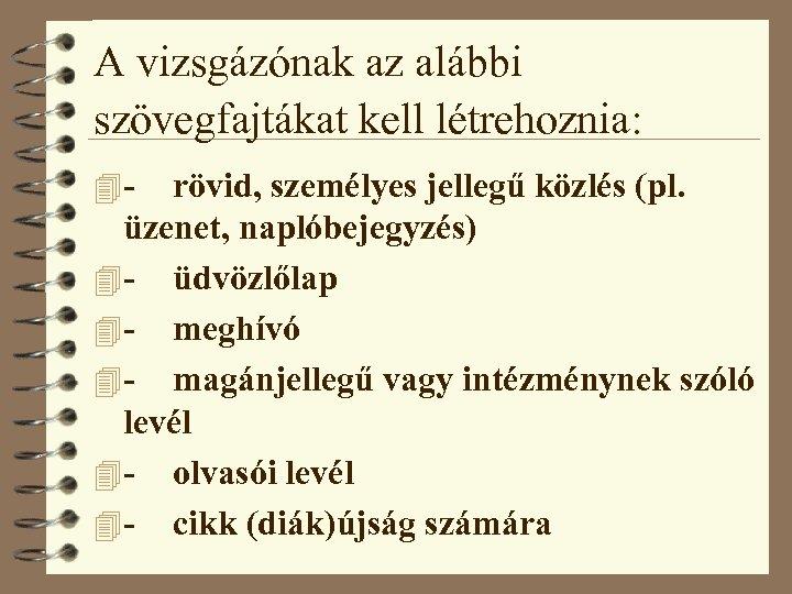 A vizsgázónak az alábbi szövegfajtákat kell létrehoznia: 4 - rövid, személyes jellegű közlés (pl.