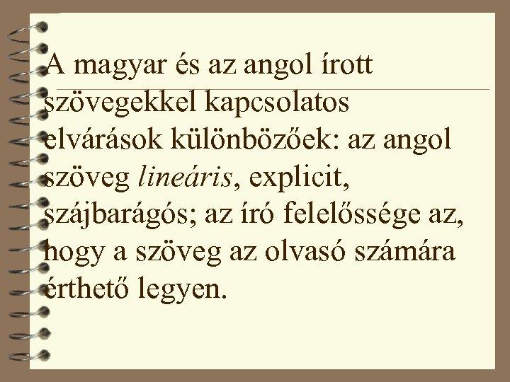 A magyar és az angol írott szövegekkel kapcsolatos elvárások különbözőek: az angol szöveg lineáris,