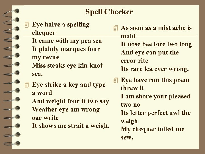 Spell Checker 4 Eye halve a spelling chequer It came with my pea sea