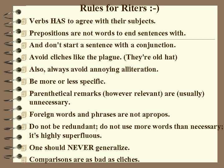 Rules for Riters : -) 4 Verbs HAS to agree with their subjects. 4