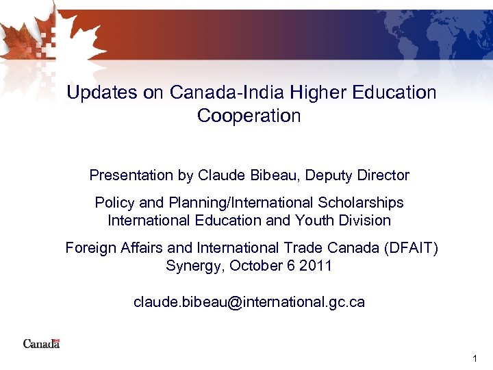 Updates on Canada-India Higher Education Cooperation Presentation by Claude Bibeau, Deputy Director Policy and