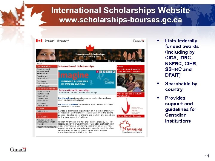 International Scholarships Website www. scholarships-bourses. gc. ca § Lists federally funded awards (including by