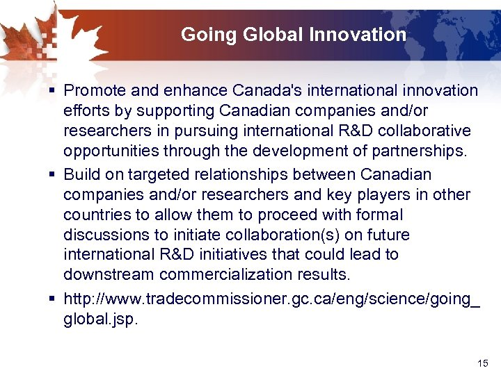 Going Global Innovation § Promote and enhance Canada's international innovation efforts by supporting Canadian