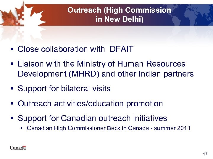 Outreach (High Commission in New Delhi) § Close collaboration with DFAIT § Liaison with