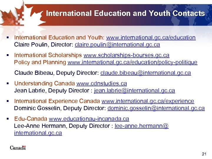 International Education and Youth Contacts § International Education and Youth: www. international. gc. ca/education