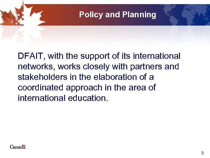 Policy and Planning DFAIT, with the support of its international networks, works closely with