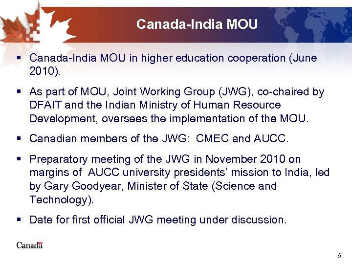 Canada-India MOU § Canada-India MOU in higher education cooperation (June 2010). § As part